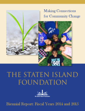 Making Connections for Community Change - The Staten Island Foundation Biennial Report: Fiscal Years 2014 and 2015