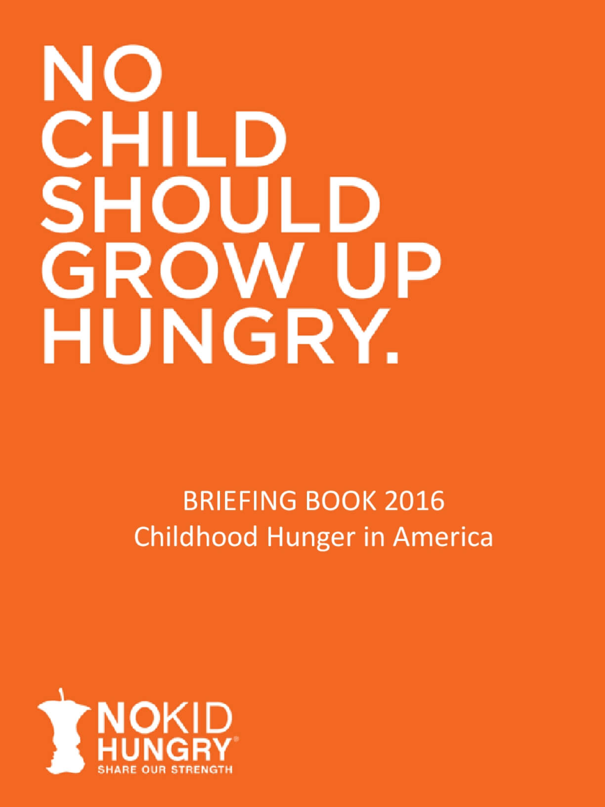 No Child Should Grow Up Hungry: Briefing Book 2016 Childhood Hunger in America