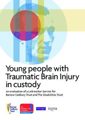 Young People With Traumatic Brain Injury in Custody: An Evaluation of a Linkworker Service for Barrow Cadbury Trust and The Disabilities Trust