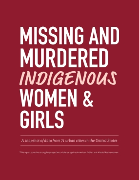 Missing and Murdered Indigenous Women & Girls: A Snapshot of Data from 71 Urban Cities in the United States