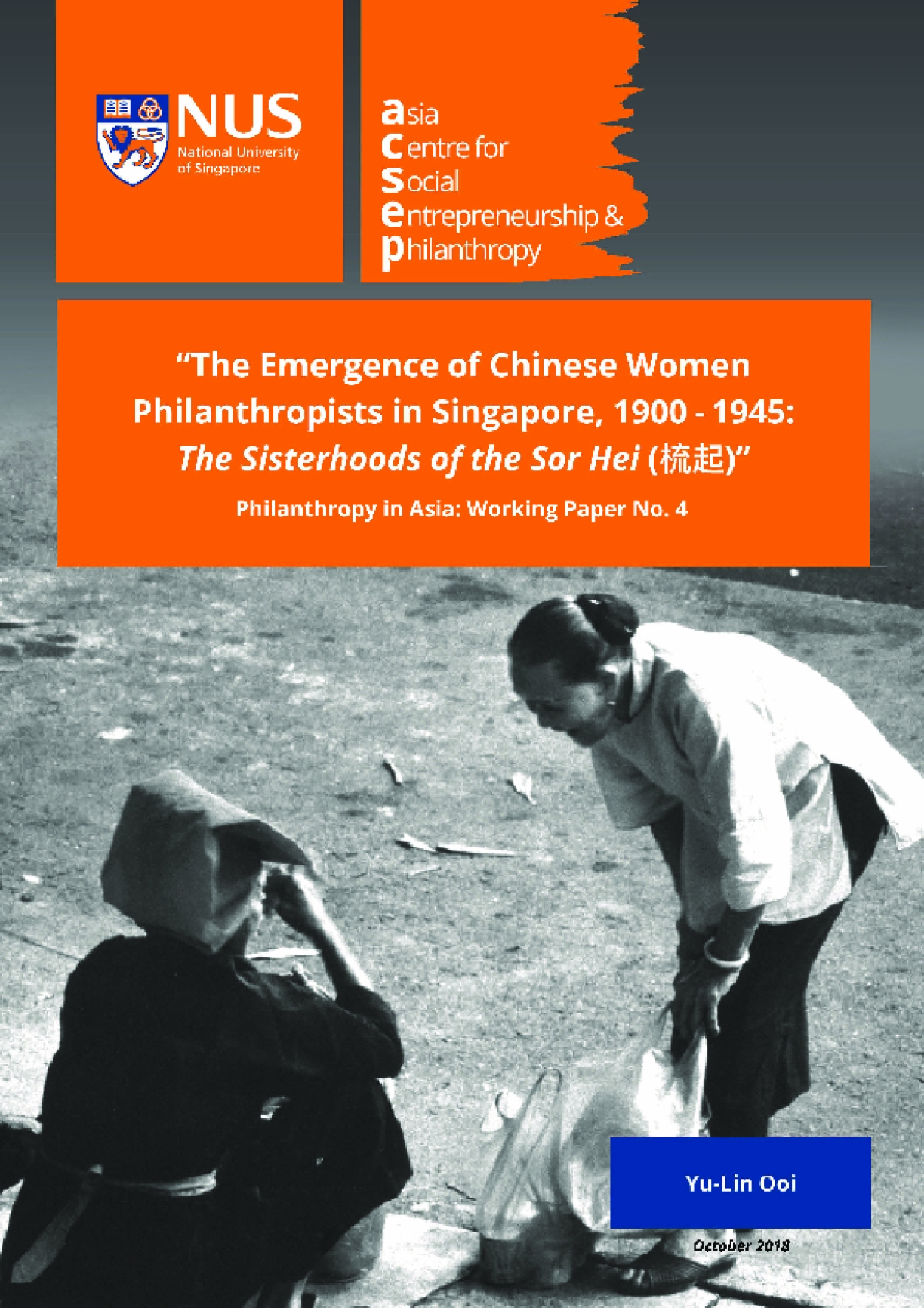 "Philanthropy in Asia: Working Paper No.4  The Emergence of Chinese Women Philanthropists in Singapore, 1900-1945: The Sisterhoods of the ""Sor Hei"""