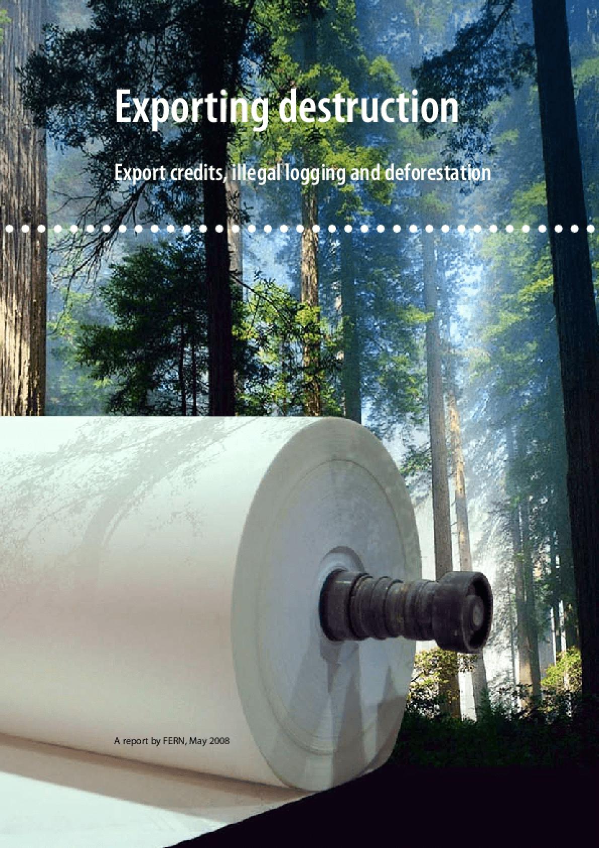 Exporting Destruction: Export Credits, Illegal Logging and Deforestation